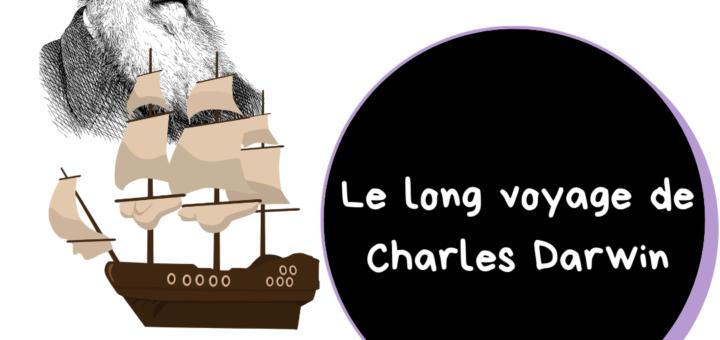 Le long voyage de Charles Darwin